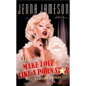 Jenna Jameson: How to Make Love Like a Porn Star Book